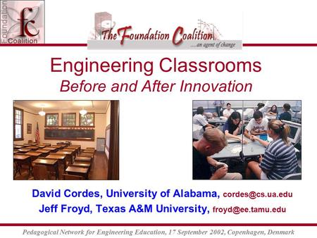 Pedagogical Network for Engineering Education, 17 September 2002, Copenhagen, Denmark Engineering Classrooms Before and After Innovation David Cordes,