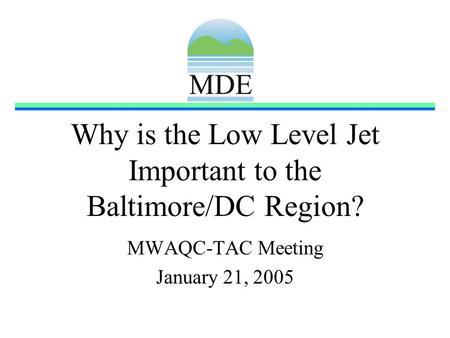 Why is the Low Level Jet Important to the Baltimore/DC Region? MWAQC-TAC Meeting January 21, 2005.