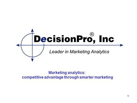 1 Leader in Marketing Analytics Marketing analytics: competitive advantage through smarter marketing.