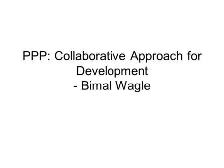 PPP: Collaborative Approach for Development - Bimal Wagle.