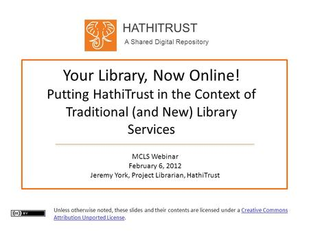HATHITRUST A Shared Digital Repository Your Library, Now Online! Putting HathiTrust in the Context of Traditional (and New) Library Services MCLS Webinar.