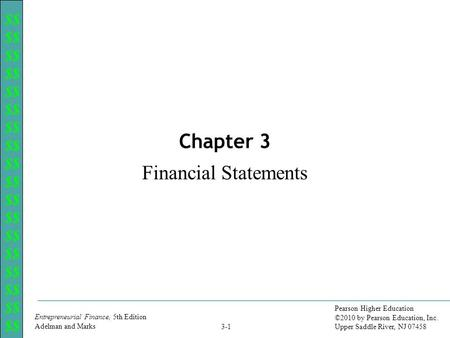 $$ Entrepreneurial Finance, 5th Edition Adelman and Marks Pearson Higher Education ©2010 by Pearson Education, Inc. Upper Saddle River, NJ 07458 3-1 Chapter.