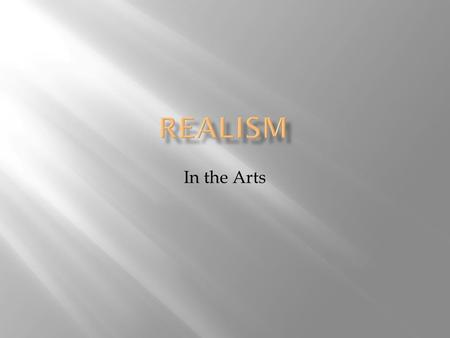 "In the Arts.  ""faithful representation of reality""  accurate, detailed, unembellished depiction of contemporary life  rejects imaginative idealization."