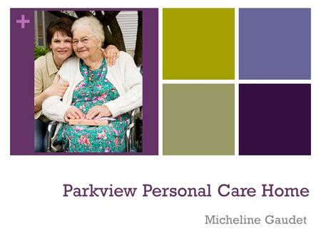 + Parkview Personal Care Home Micheline Gaudet. + Welcome Home.