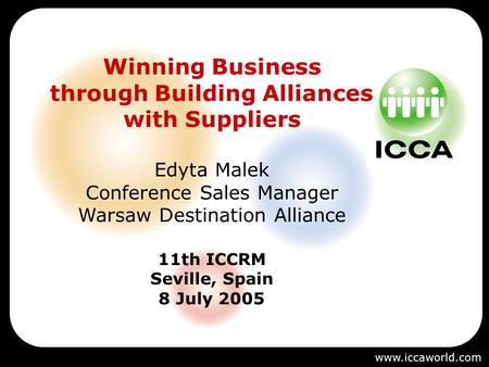 Winning Business through Building Alliances with Suppliers Edyta Malek Conference Sales Manager Warsaw Destination Alliance 11th ICCRM Seville, Spain 8.