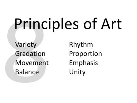 8 Principles of Art Variety Gradation Movement Balance Rhythm Proportion Emphasis Unity.