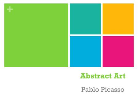 + Abstract Art Pablo Picasso. + Which is ABSTRACT?