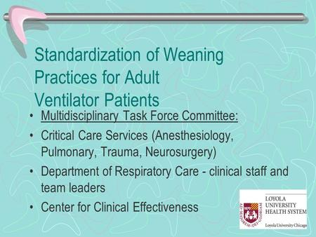 Standardization of Weaning Practices for Adult Ventilator Patients Multidisciplinary Task Force Committee: Critical Care Services (Anesthesiology, Pulmonary,