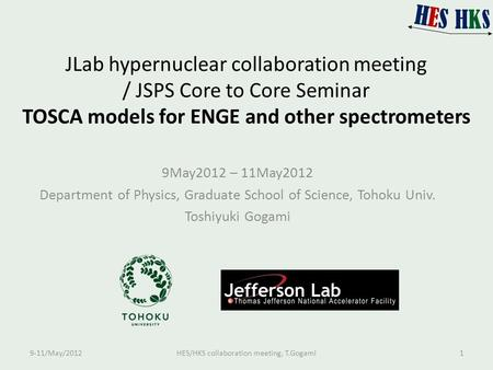 JLab hypernuclear collaboration meeting / JSPS Core to Core Seminar TOSCA models for ENGE and other spectrometers 9May2012 – 11May2012 Department of Physics,