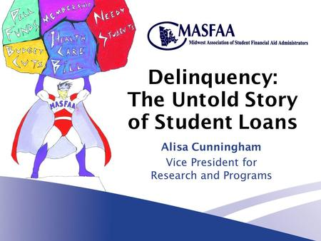 Delinquency: The Untold Story of Student Loans Alisa Cunningham Vice President for Research and Programs.