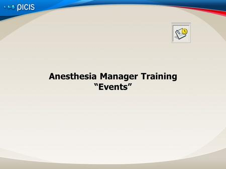 "Anesthesia Manager Training ""Events"". Presentation TitleDate Objectives By the end of this module the participant will be able to: Open the Events Window."