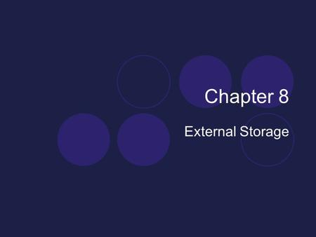 Chapter 8 External Storage. Primary vs. Secondary Storage Primary storage: Main memory (RAM) Secondary Storage: Peripheral devices  Disk drives  Tape.
