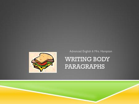 WRITING BODY PARAGRAPHS Advanced English 6 Mrs. Hampton.