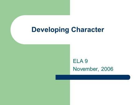 Developing Character ELA 9 November, 2006. What is a character development? Character development refers to the way in which characters are brought to.