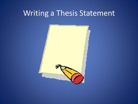 Writing a Thesis Statement. What is it? For most student work, it's a one- or two- sentence statement that explicitly outlines the purpose or point of.