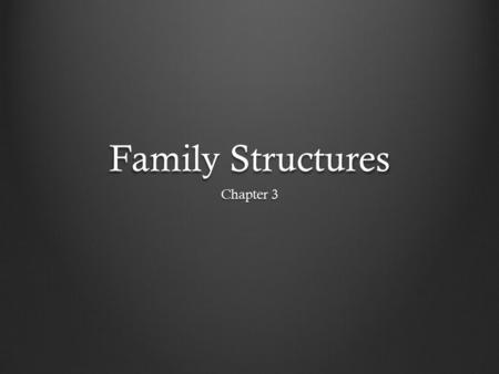 Family Structures Chapter 3.