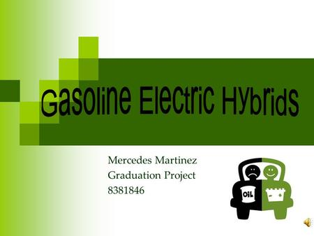 Mercedes Martinez Graduation Project 8381846 Thesis Statement Gasoline electric hybrids outweigh the convenience and initial low prices of standard gasoline.