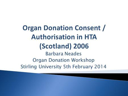 Barbara Neades Organ Donation Workshop Stirling University 5th February 2014.