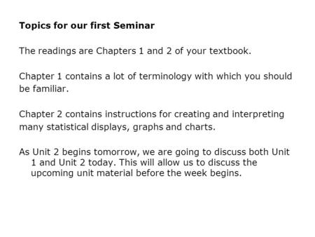 Topics for our first Seminar The readings are Chapters 1 and 2 of your textbook. Chapter 1 contains a lot of terminology with which you should be familiar.