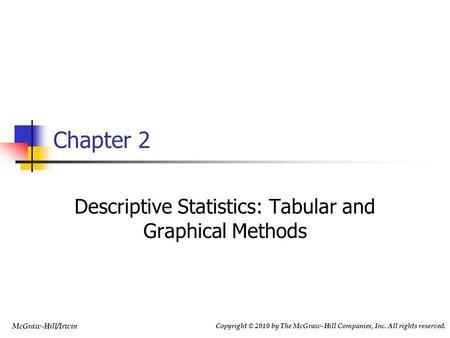 Copyright © 2010 by The McGraw-Hill Companies, Inc. All rights reserved. McGraw-Hill/Irwin Chapter 2 Descriptive Statistics: Tabular and Graphical Methods.