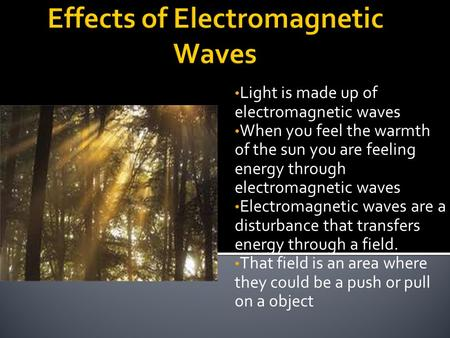 Light is made up of electromagnetic waves When you feel the warmth of the sun you are feeling energy through electromagnetic waves Electromagnetic waves.