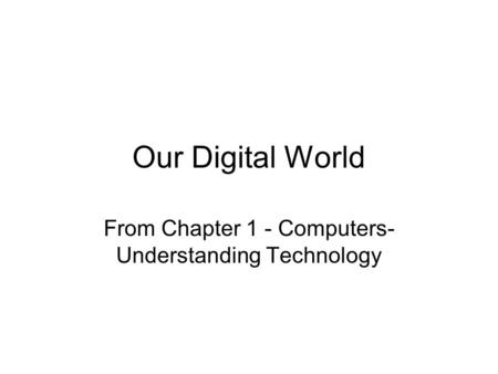 From Chapter 1 - Computers- Understanding Technology