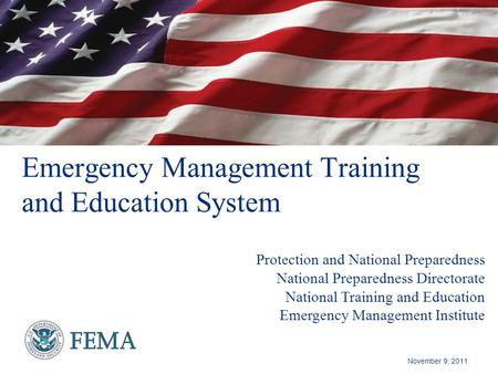 Emergency Management Training and Education System Protection and National Preparedness National Preparedness Directorate National Training and Education.