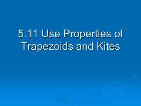 5.11 Use Properties of Trapezoids and Kites. Vocabulary  Trapezoid – a quadrilateral with exactly one pair of parallel sides. Base Base Angle Leg.