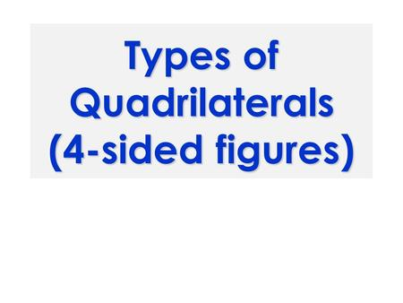 Types of Quadrilaterals (4-sided figures). A four sided figure with both pairs of opposite sides parallel.