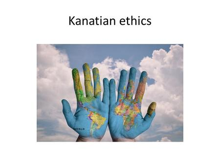 "Kanatian ethics. Kantian ethics is based upon the teachings of the philosopher, Immanuel Kant (1724–1804). According to Kant, the concept of ""motive"""