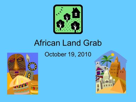 African Land Grab October 19, 2010. Reasons for colonial rule Dr. Livingstone's descriptions showed Africa's great wealth. Europeans were looking for.