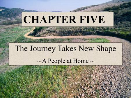 The Journey Takes New Shape ~ A People at Home ~ CHAPTER FIVE.