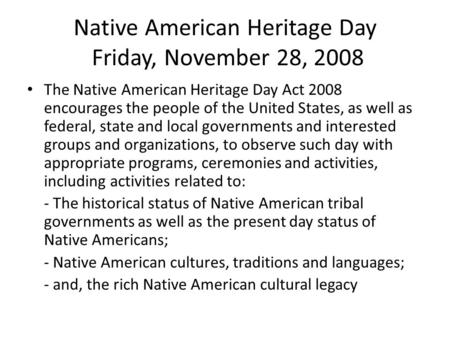 Native American Heritage Day Friday, November 28, 2008 The Native American Heritage Day Act 2008 encourages the people of the United States, as well as.