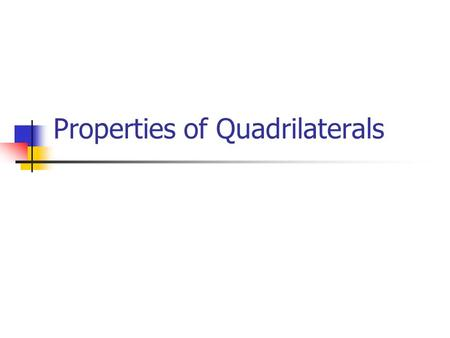 Properties of Quadrilaterals. Quadrilateral Trapezoid Isosceles Trapezoid Parallelogram RhombusRectangle Quadrilateral Tree Kite Square.