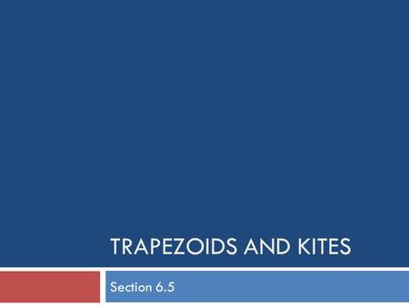 Trapezoids and Kites Section 6.5.