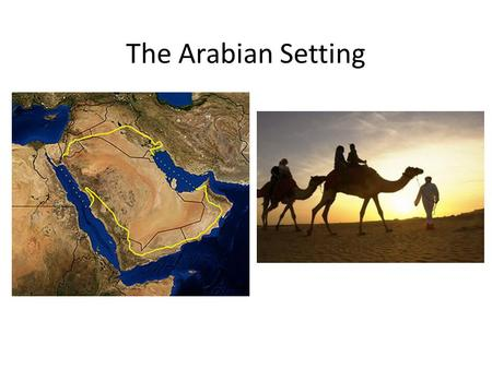 The Arabian Setting. Vocabulary – The Arabian Setting Arabian Peninsula -Oasis -Nomads/Nomadic life - Bedouins -Sedentary lifeTribal culture -