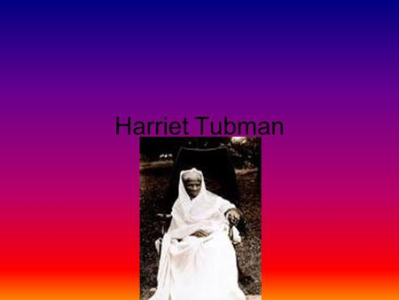 Harriet Tubman. HARRIET TUBMAN She lived in Dorchester county.