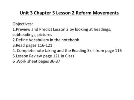 Unit 3 Chapter 5 Lesson 2 Reform Movements Objectives: 1.Preview and Predict Lesson 2 by looking at headings, subheadings, pictures 2.Define Vocabulary.
