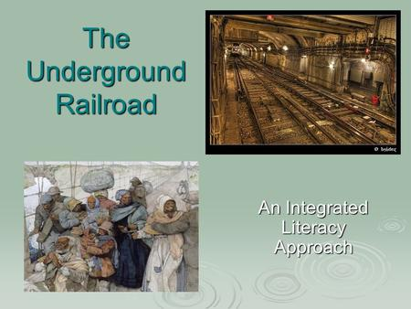 The Underground Railroad An Integrated Literacy Approach.