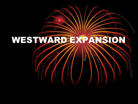 WESTWARD EXPANSION. MANIFEST DESTINY 1840's expansion of the west exploded. Felt moving westward was predestined by God Reasons – abundance of land, new.