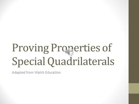 Proving Properties of Special Quadrilaterals Adapted from Walch Education.