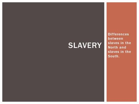Differences between slaves in the North and slaves in the South.