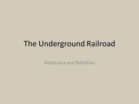 The Underground Railroad Resistance and Rebellion.