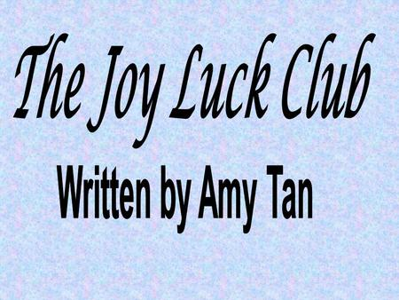 About the Author: Amy Tan Tan was born in California to immigrant parents from China. Tan also co-produced the film version of The Joy Luck Club. Her.