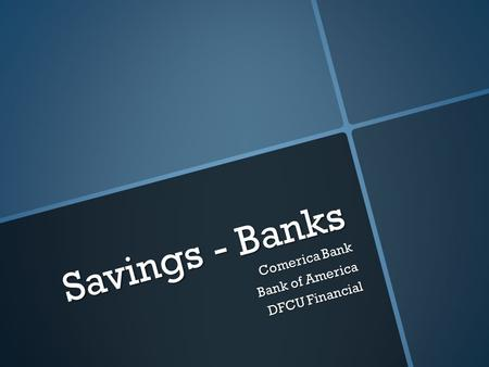 Savings - Banks Comerica Bank Bank of America DFCU Financial.