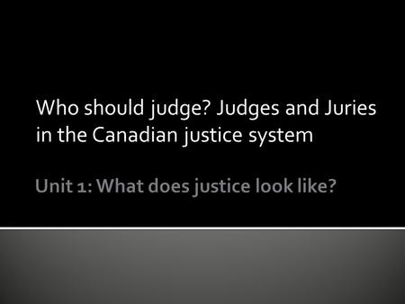 Who should judge? Judges and Juries in the Canadian justice system.