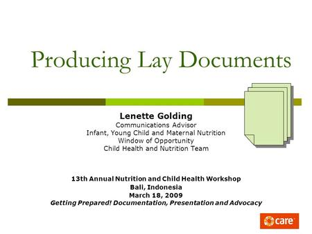 Producing Lay Documents Lenette Golding Communications Advisor Infant, Young Child and Maternal Nutrition Window of Opportunity Child Health and Nutrition.