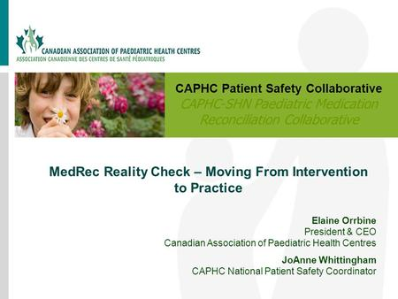 MedRec Reality Check – Moving From Intervention to Practice Elaine Orrbine President & CEO Canadian Association of Paediatric Health Centres JoAnne Whittingham.