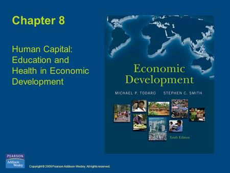 Copyright © 2009 Pearson Addison-Wesley. All rights reserved. Chapter 8 Human Capital: Education and Health in Economic Development.