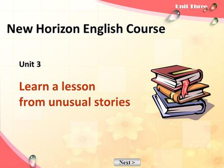 Next > Unit 3 Unit 3 Learn a lesson from unusual stories New Horizon English Course.